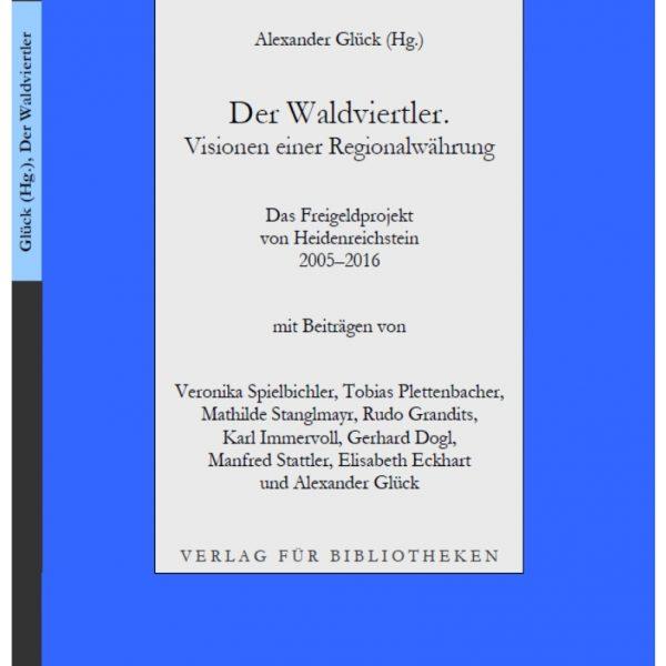 """Buchumschlag """"Der Waldviertler - Visionen einer Regionalwährung"""". Foto: Verlag für Bibliotheken/Hrsg. Glück"""